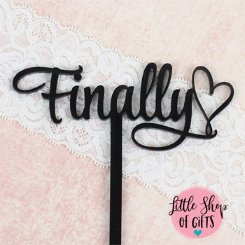 "Laser cut ""Finally"" cake topper"